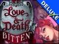 Love & Death - Bitten Deluxe