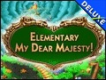 Elementary My Dear Majesty Deluxe