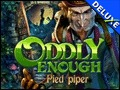 Oddly Enough - Pied Piper Deluxe