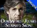 Our Worst Fears - Stained Skin Deluxe