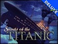 Secrets of the Titanic - 1912 - 2012 Deluxe