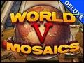 World  Mosaics 5 Deluxe